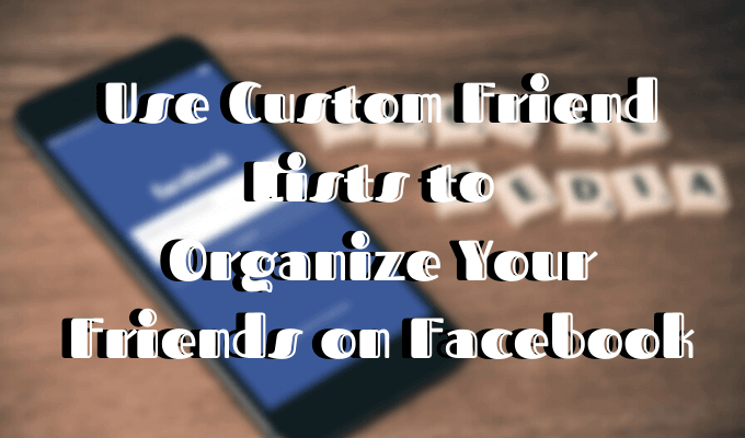 How to Use Facebook Custom Friends Lists To Organize Your Friends