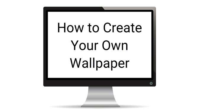 How To Create Your Own Wallpaper For Desktop Or Smartphone