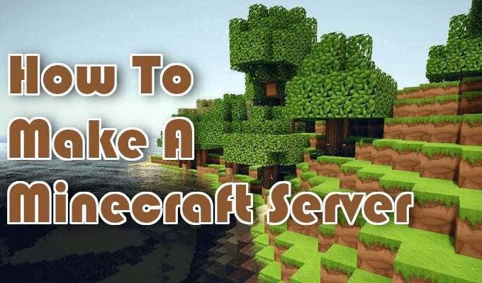 How To Make A Minecraft Server