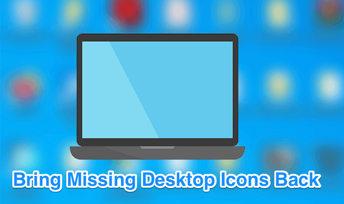 Fix Desktop Icons Missing Or Disappeared In Windows