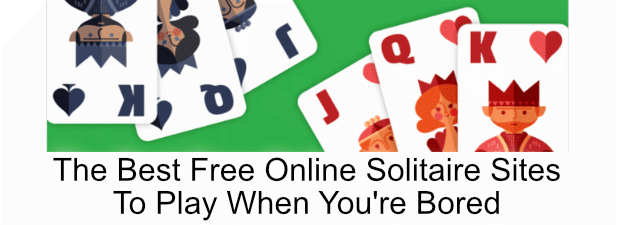 7 Best Free Online Solitaire Sites To Play When You Re Bored