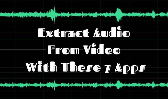 Extract Audio From Video With These 7 Apps